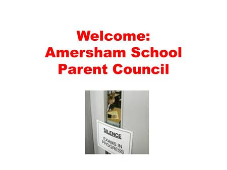 Welcome: Amersham School Parent Council. Parent Council Parent Council role is consultative and advisory: The governing body remains the decision-maker.