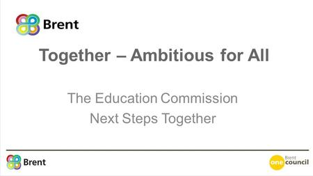 The Education Commission Next Steps Together Together – Ambitious for All.