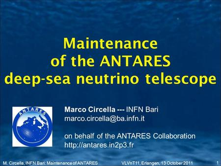 Maintenance of the ANTARES deep-sea neutrino telescope 1 Marco Circella --- INFN Bari on behalf of the ANTARES Collaboration.