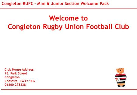Welcome to Congleton Rugby Union Football Club Club House Address: 78, Park Street Congleton Cheshire, CW12 1EG 01260 273338 Congleton RUFC – Mini & Junior.