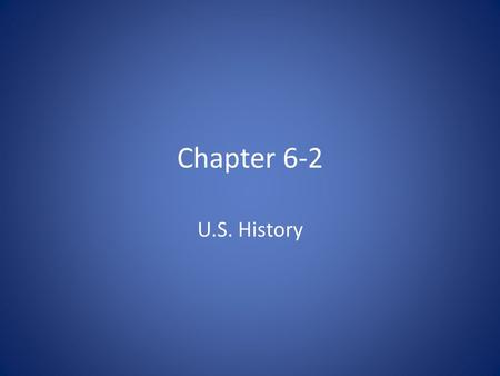 Chapter 6-2 U.S. History.