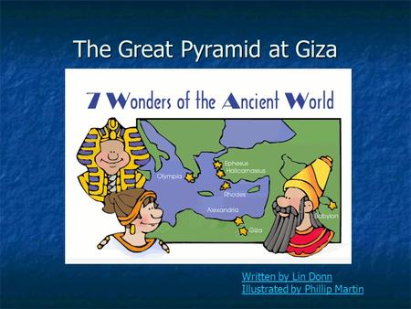 Written by Lin Donn Illustrated by Phillip Martin The Great Pyramid at Giza.