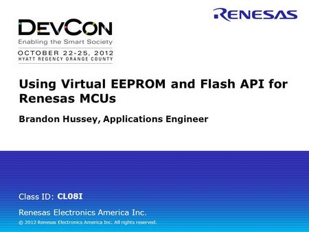 Class ID: Renesas Electronics America Inc. © 2012 Renesas Electronics America Inc. All rights reserved. Class ID: Using Virtual EEPROM and Flash API for.