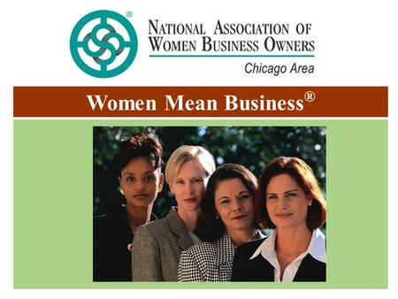 Women Mean Business ®. The National Association of Women Business Owners Chicago Area Chapter propels women entrepreneurs into economic, social and political.