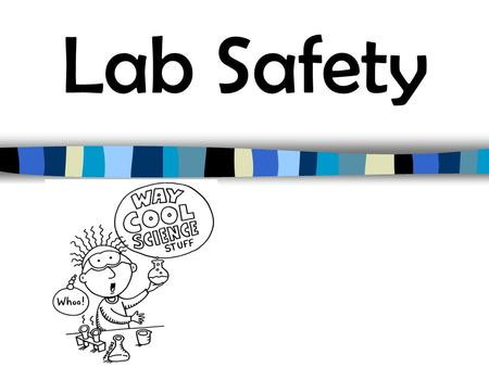 Lab Safety. General Lab Safety: Do not enter the lab area until you have permission from the teacher. Keep the lab area clean and uncluttered. All equipment.