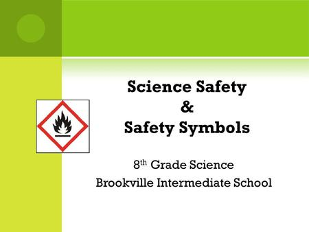 Science Safety & Safety Symbols 8 th Grade Science Brookville Intermediate School.