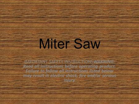 Miter Saw IMPORTANT SAFETY INSTRUCTIONSWARNING: Read all instructions before operating product. Failure to follow all instructions listed below may result.