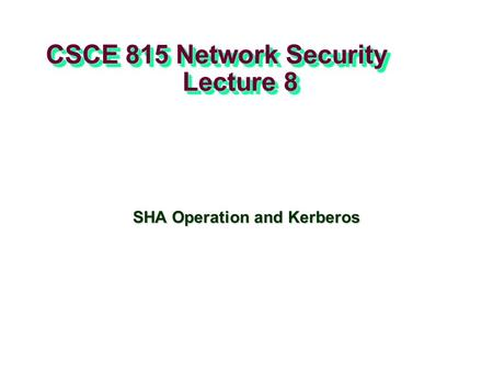 CSCE 815 Network Security Lecture 8 SHA Operation and Kerberos.