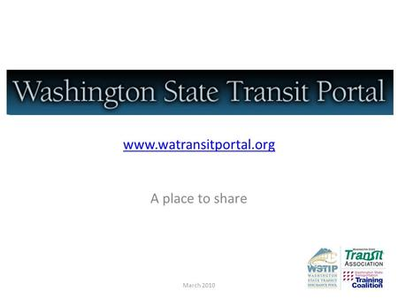 Www.watransitportal.org A place to share March 2010.