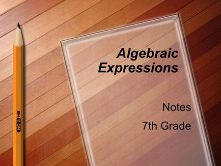 Algebraic Expressions Notes 7th Grade. Algebraic Expression An Algebraic Expression is a mathematical phrase that can contain:  ordinary numbers  variables.