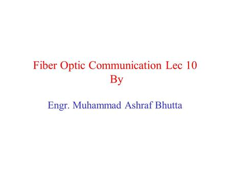 Fiber Optic Communication Lec 10 By Engr. Muhammad Ashraf Bhutta.
