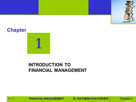 Excel Books FINANCIAL MANAGEMENT, Dr. Sudhindra BhatChapter-1FINANCIAL MANAGEMENT, Dr. RATNESH CHATURVEDI 1 – 1 1 Chapter INTRODUCTION TO FINANCIAL MANAGEMENT.