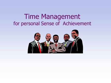 Time Management for personal Sense of Achievement.