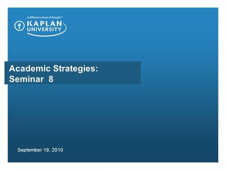 Academic Strategies: Seminar 8 September 19, 2010.