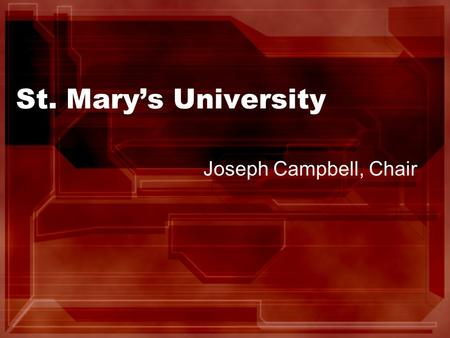 St. Mary's University Joseph Campbell, Chair. 2008 – 2009 Officers Dr. Djaffer Ibaroudene, Faculty Advisor