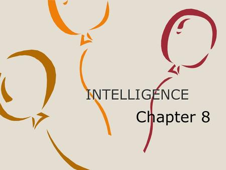 INTELLIGENCE Chapter 8. What is Intelligence? Typical Definitions 1.mental abilities needed to select, adapt to, and shape environments 2. abilities to: