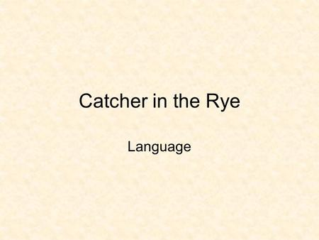Catcher in the Rye Language. Teen Vernacular in the '50s Informal Intelligent, educated NA teenager Would have been recognized by contemporary readers.