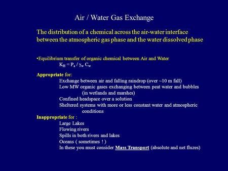 Air / Water Gas Exchange The distribution of a chemical across the air-water interface between the atmospheric gas phase and the water dissolved phase.