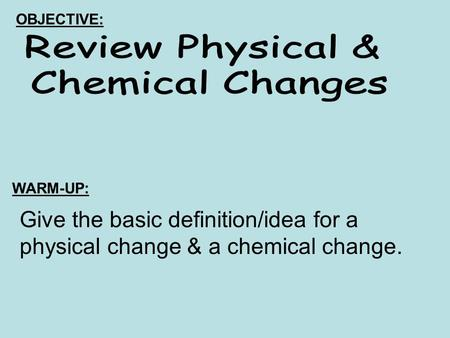 Review Physical & Chemical Changes
