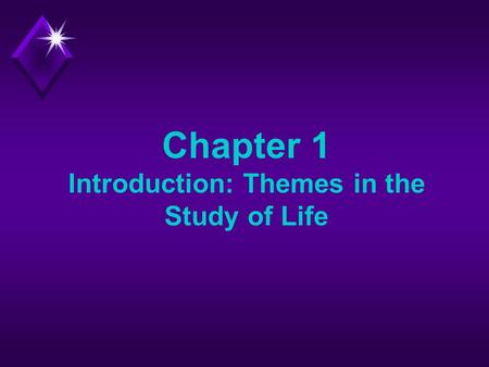 Chapter 1 Introduction: Themes in the Study of Life.