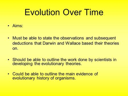 Evolution Over Time Aims: Must be able to state the observations and subsequent deductions that Darwin and Wallace based their theories on. Should be able.