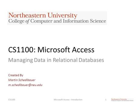 CS1100: Microsoft Access Managing Data in Relational Databases Created By Martin Schedlbauer CS11001Microsoft Access - Introduction.