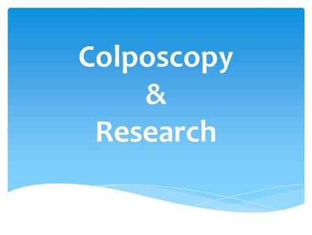 Colposcopy & Research.  Arch Gynecol Obstet. 2015 May 26. [Epub ahead of print] Arch Gynecol Obstet.  Risk factors for treatment failure following cold.