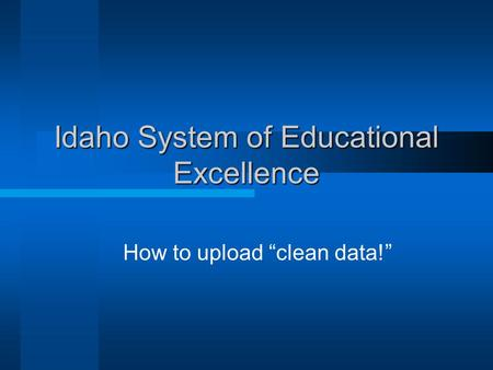 "Idaho System of Educational Excellence How to upload ""clean data!"""
