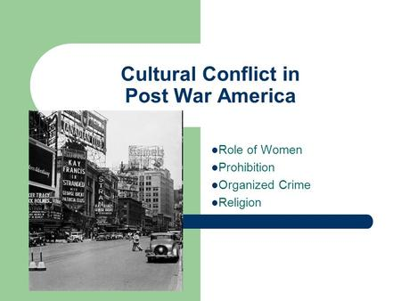 Cultural Conflict in Post War America Role of Women Prohibition Organized Crime Religion.
