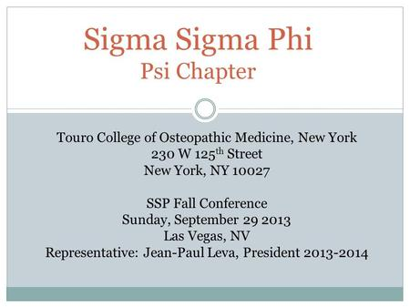 Sigma Sigma Phi Psi Chapter Touro College of Osteopathic Medicine, New York 230 W 125 th Street New York, NY 10027 SSP Fall Conference Sunday, September.