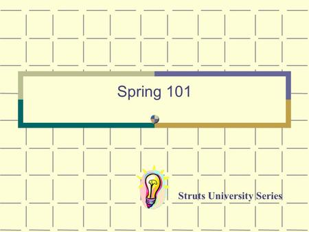 Spring 101 Struts University Series. About Ted Husted Lead author, Struts in Action Co-Author, JUnit in Action Member, Apache Software Foundation Member,