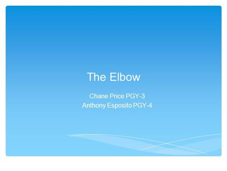The Elbow Chane Price PGY-3 Anthony Esposito PGY-4.