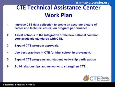 Successful Practices Network www.nyctecenter.org CTE Technical Assistance Center Work Plan 1.Improve CTE data collection to create an accurate picture.
