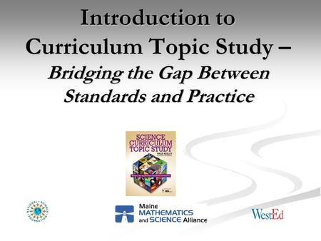Introduction to Curriculum Topic Study – Bridging the Gap Between Standards and Practice.