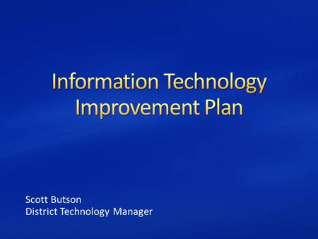 Scott Butson District Technology Manager. Provide professional to all district staff Professional development has been provided on a regular basis to.