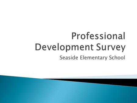 Seaside Elementary School.  This survey includes questions related to Professional Development (PD). This report is divided into sections, with findings.
