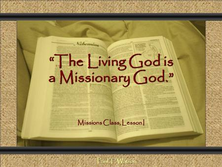 """The Living God is a Missionary God."""
