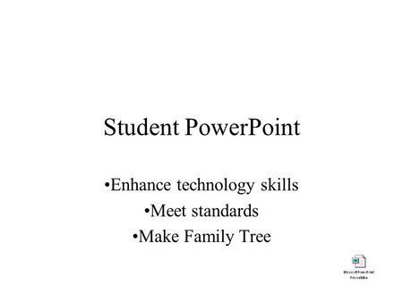 Student PowerPoint Enhance technology skills Meet standards Make Family Tree.