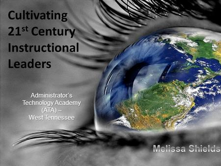 Administrator's Technology Academy (ATA) – West Tennessee Cultivating 21 st Century Instructional Leaders.