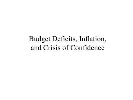 Budget Deficits, Inflation, and Crisis of Confidence.