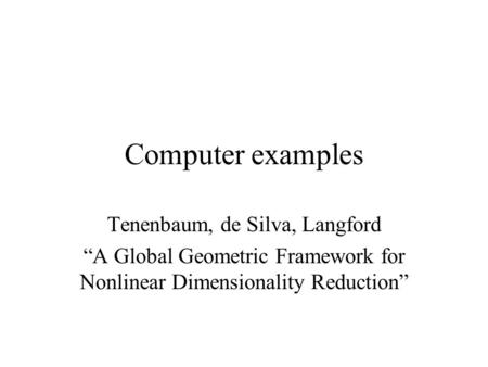 "Computer examples Tenenbaum, de Silva, Langford ""A Global Geometric Framework for Nonlinear Dimensionality Reduction"""
