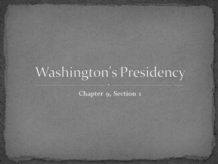 Chapter 9, Section 1. Inauguration – the ceremony at which the President official takes the oath of office. George Washington was inaugurated in the nation's.