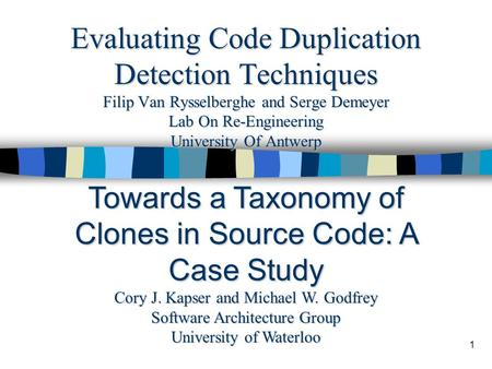 1 Evaluating Code Duplication Detection Techniques Filip Van Rysselberghe and Serge Demeyer Lab On Re-Engineering University Of Antwerp Towards a Taxonomy.