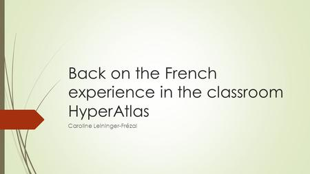 Back on the French experience in the classroom HyperAtlas Caroline Leininger-Frézal.