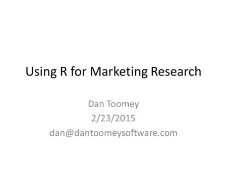Using R for Marketing Research Dan Toomey 2/23/2015