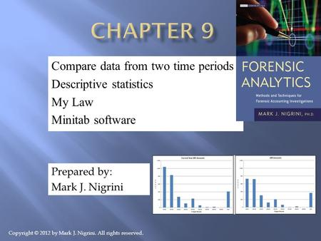 Compare data from two time periods Descriptive statistics My Law Minitab software Prepared by: Mark J. Nigrini Copyright © 2012 by Mark J. Nigrini. All.