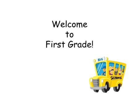 Welcome to First Grade!. Home/School Communication Frequent Homework Folder (daily) Agenda (daily) Newsletter (weekly)