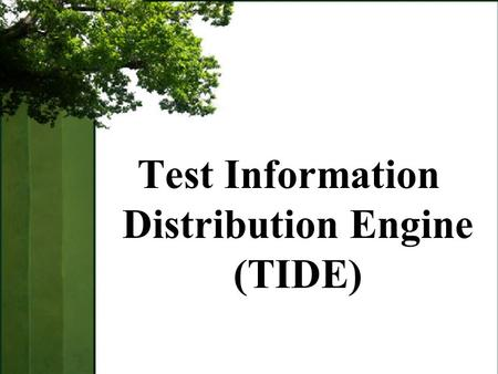 Test Information Distribution Engine (TIDE). TIDE Understand the role and purpose of TIDE in supporting student success and achievement. Objectives.
