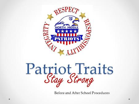 Patriot Traits Stay Strong Before and After School Procedures.
