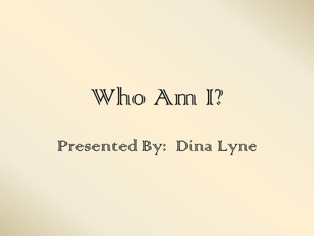 Who Am I? Presented By: Dina Lyne. I was born in Venice, Italy on June 5, 1664 Mastered Latin, Greek, Hebrew, Spanish, French, and Arabic. Also did well.